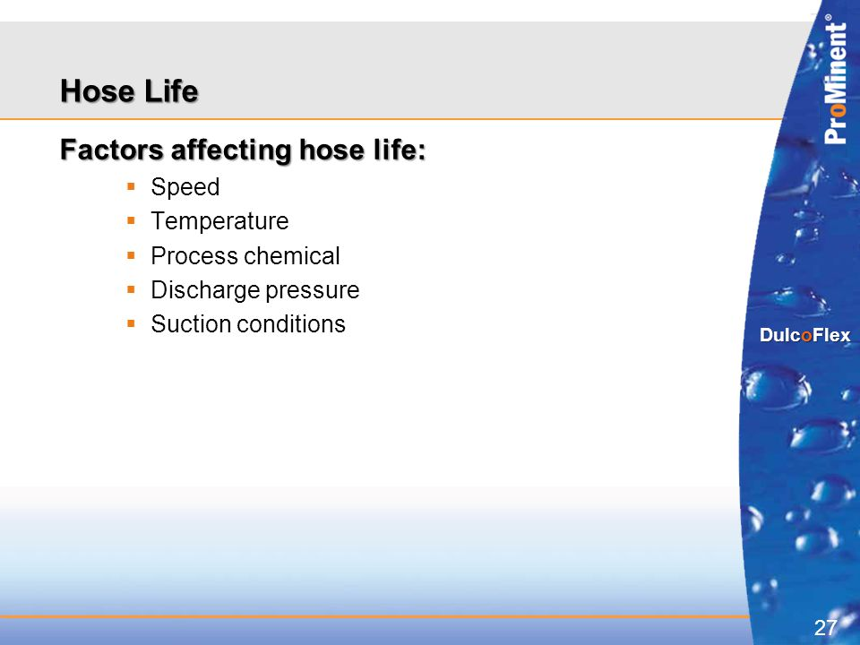 Hose Life Factors affecting hose life: Speed Temperature