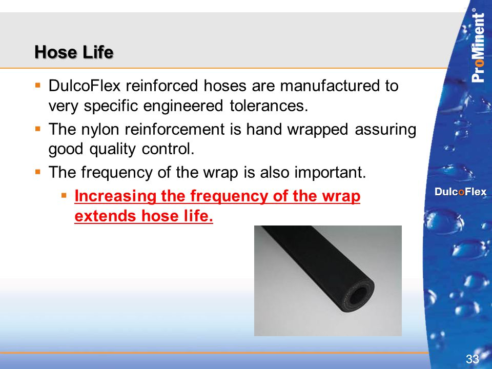 Hose Life DulcoFlex reinforced hoses are manufactured to very specific engineered tolerances.
