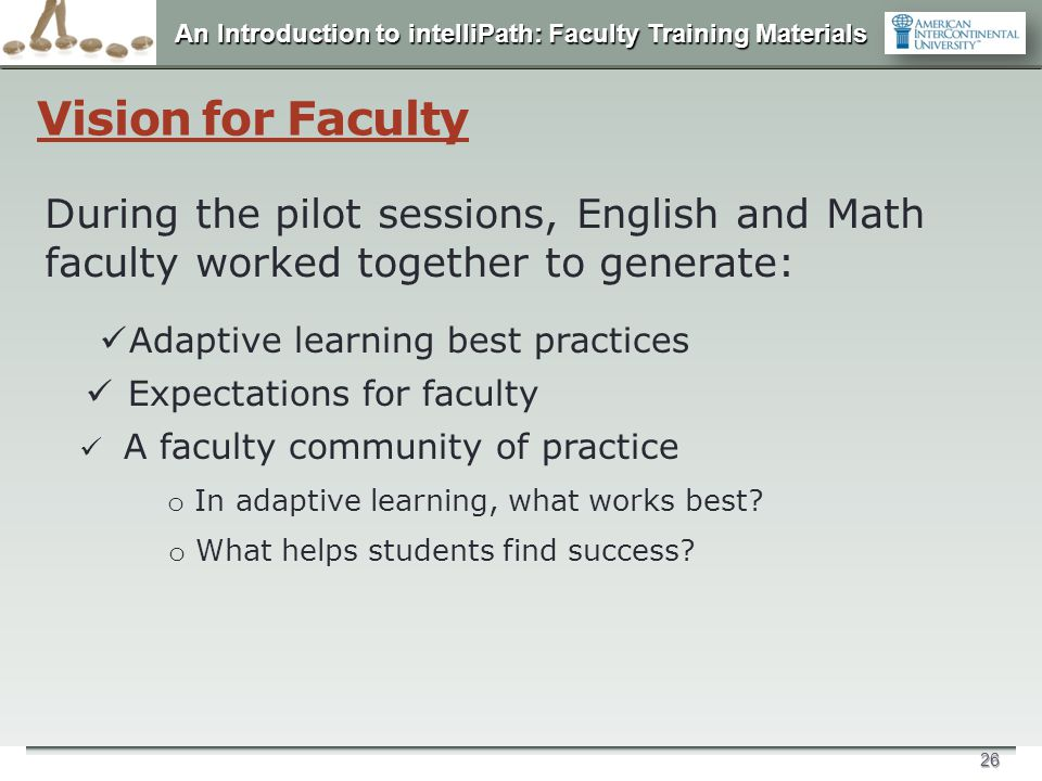 Vision for Faculty During the pilot sessions, English and Math faculty worked together to generate: