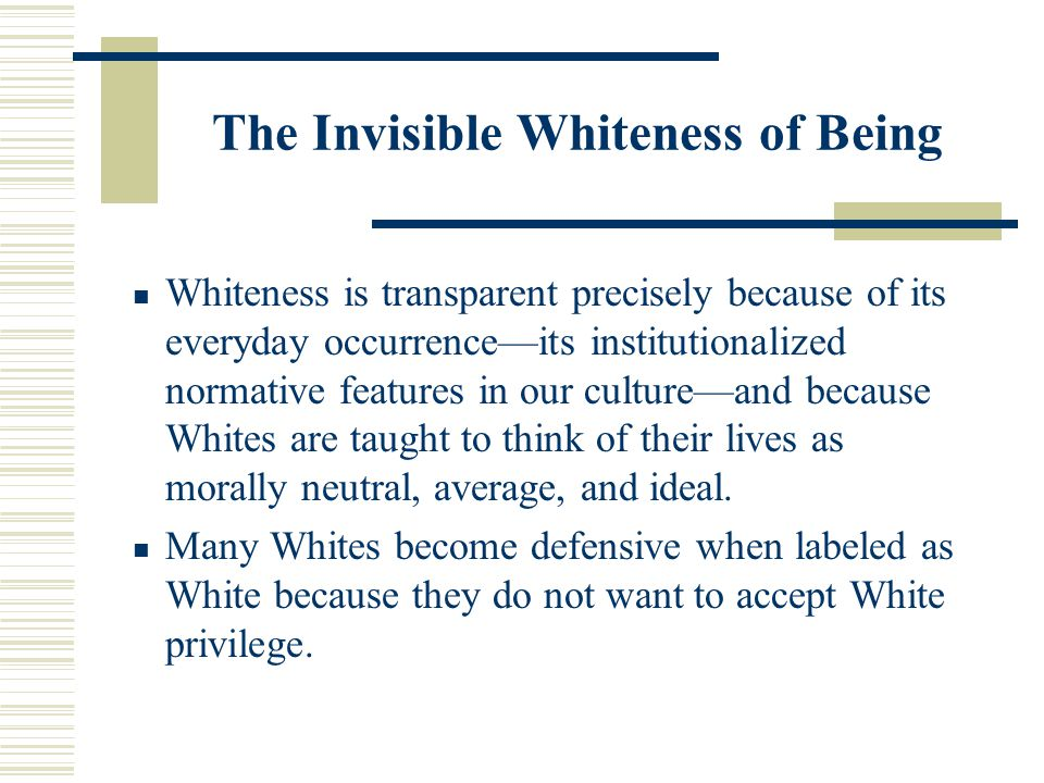 The Invisible Whiteness of Being