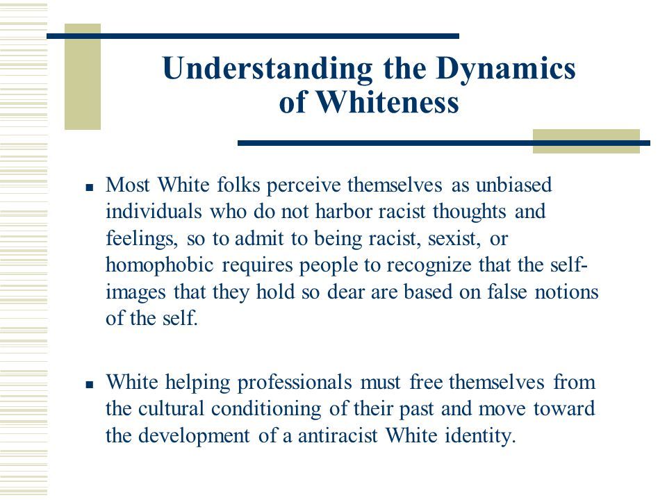Understanding the Dynamics of Whiteness