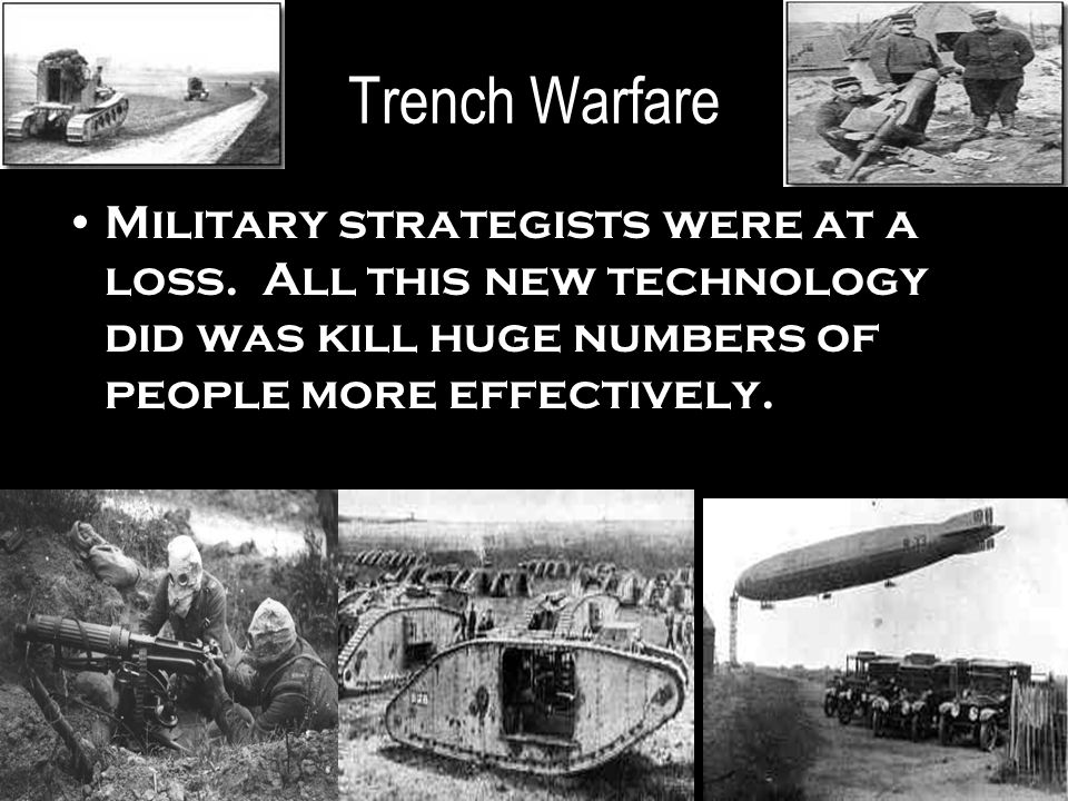 Trench Warfare Military strategists were at a loss.