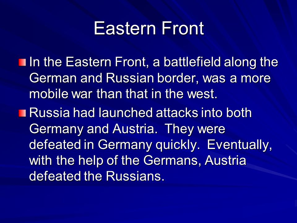 Eastern Front In the Eastern Front, a battlefield along the German and Russian border, was a more mobile war than that in the west.