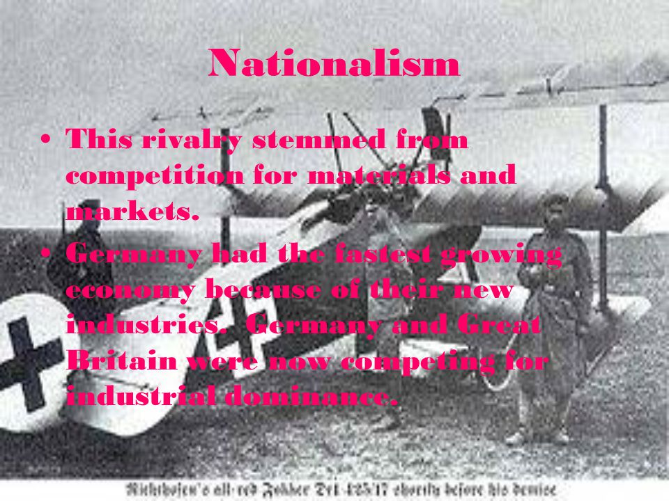Nationalism This rivalry stemmed from competition for materials and markets.