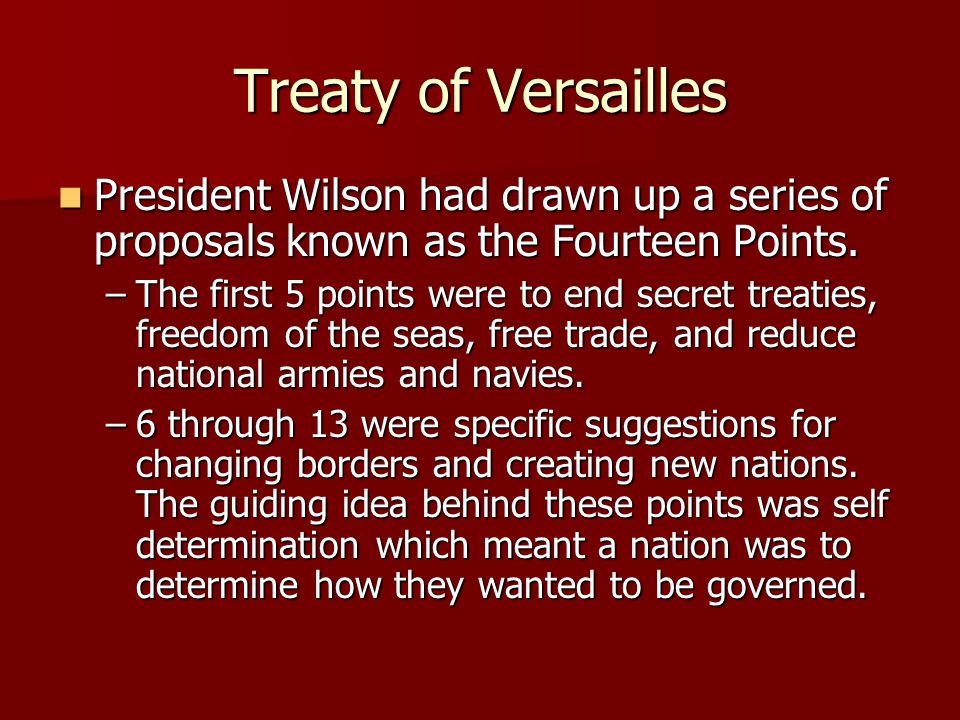 Treaty of Versailles President Wilson had drawn up a series of proposals known as the Fourteen Points.