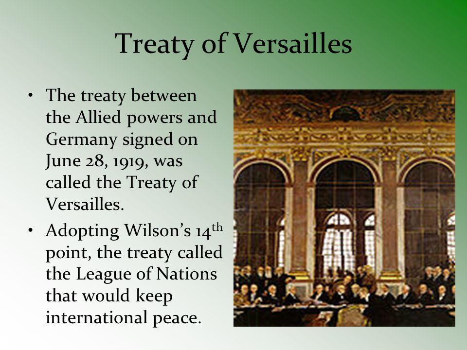 Treaty of Versailles The treaty between the Allied powers and Germany signed on June 28, 1919, was called the Treaty of Versailles.