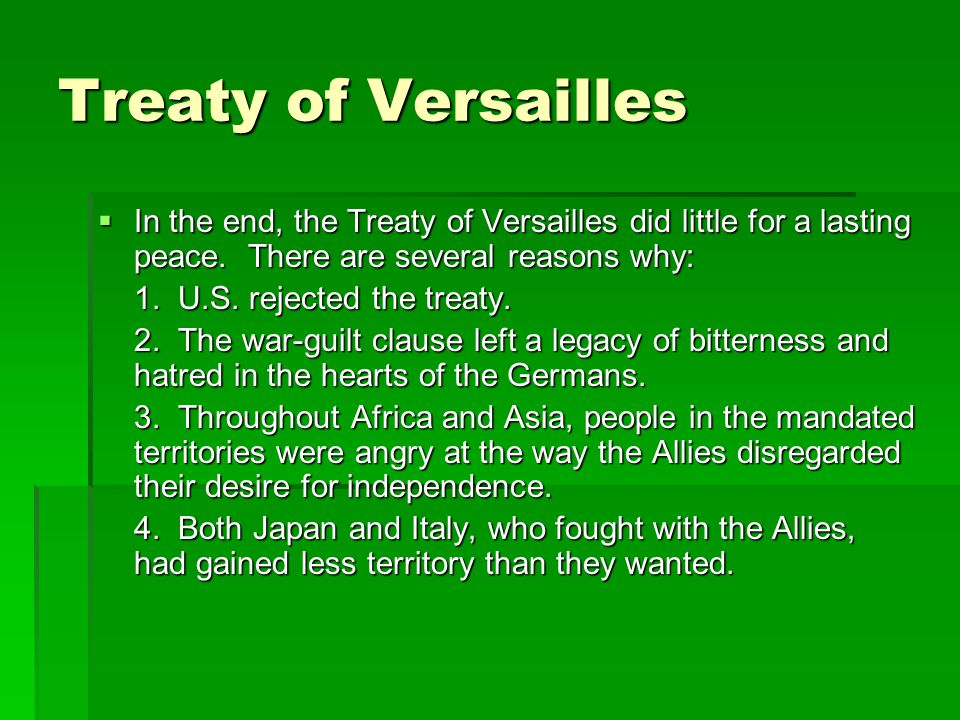 Treaty of Versailles In the end, the Treaty of Versailles did little for a lasting peace. There are several reasons why: