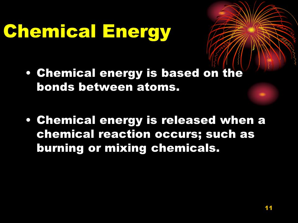 Chemical Energy Chemical energy is based on the bonds between atoms.