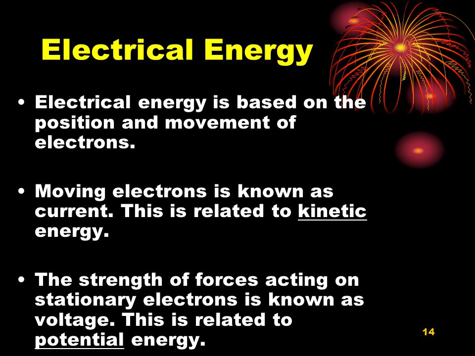 Electrical Energy Electrical energy is based on the position and movement of electrons.