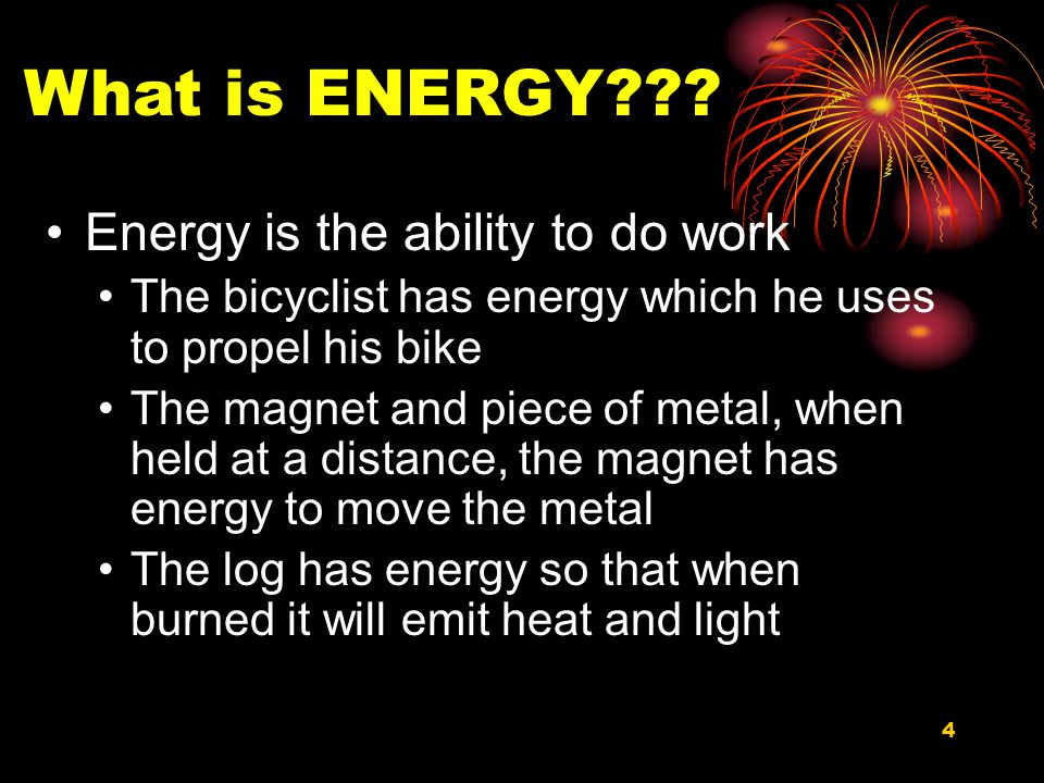 What is ENERGY Energy is the ability to do work