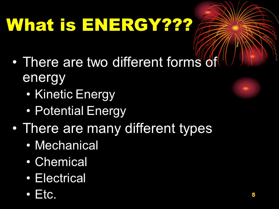 What is ENERGY There are two different forms of energy
