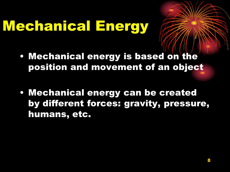 Mechanical Energy Mechanical energy is based on the position and movement of an object.