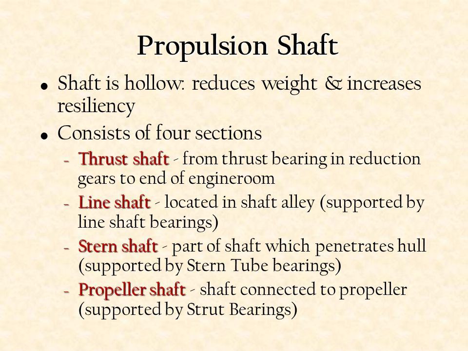 Propulsion Shaft Shaft is hollow: reduces weight & increases resiliency. Consists of four sections.