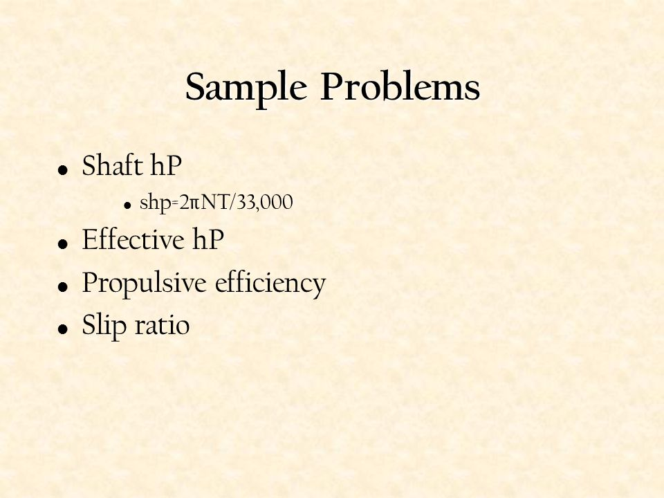 Sample Problems Shaft hP Effective hP Propulsive efficiency Slip ratio