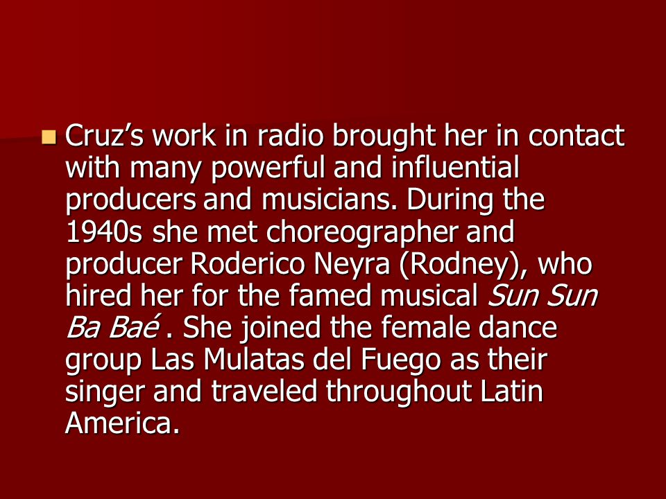 Cruz's work in radio brought her in contact with many powerful and influential producers and musicians.