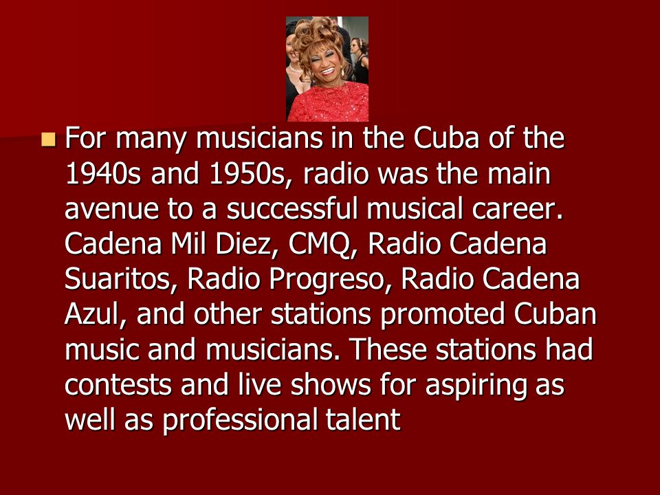 For many musicians in the Cuba of the 1940s and 1950s, radio was the main avenue to a successful musical career.