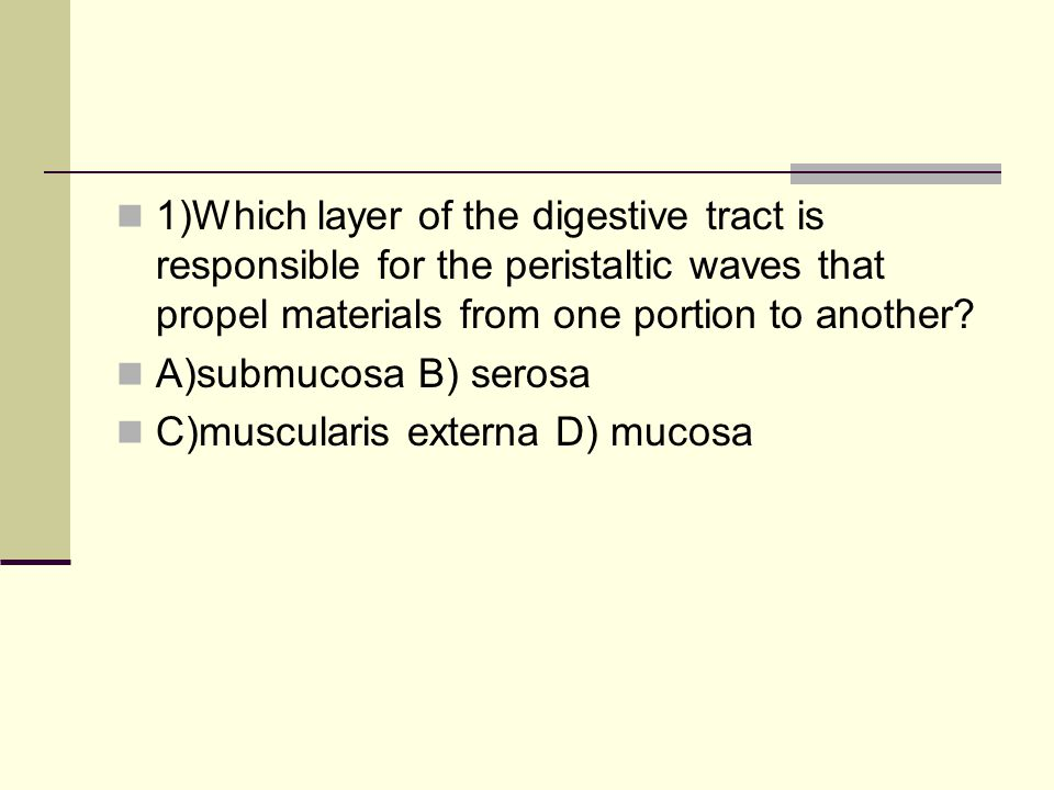 1)Which layer of the digestive tract is responsible for the peristaltic waves that propel materials from one portion to another