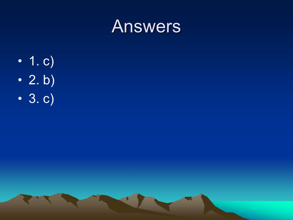 Answers 1. c) 2. b) 3. c)