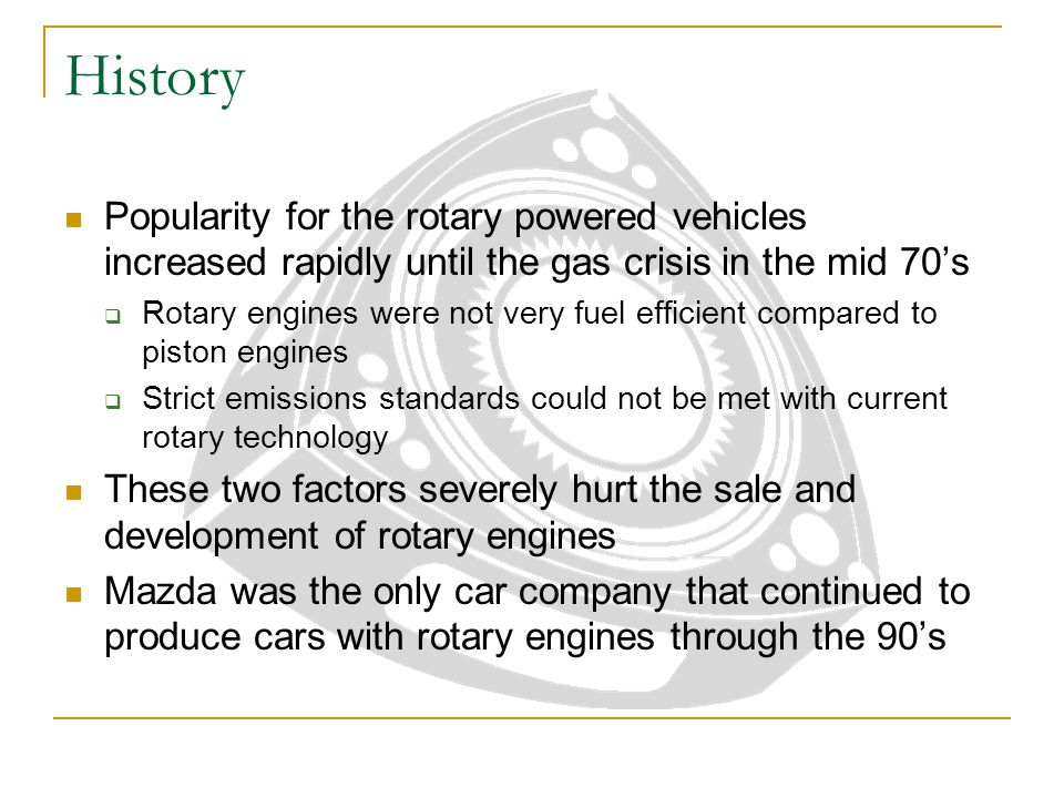 History Popularity for the rotary powered vehicles increased rapidly until the gas crisis in the mid 70's.