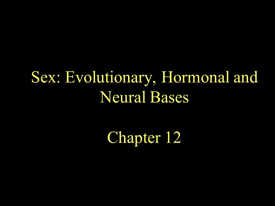 Sex: Evolutionary, Hormonal and Neural Bases Chapter 12