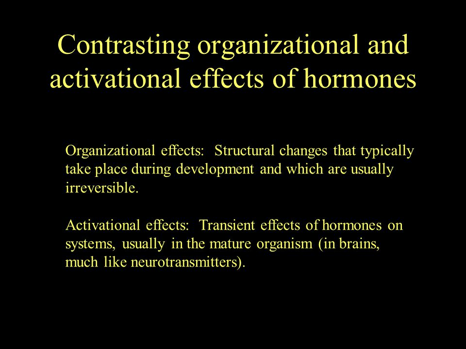 Contrasting organizational and activational effects of hormones