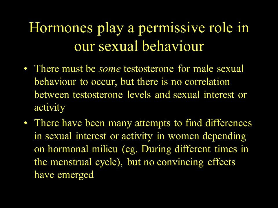 Hormones play a permissive role in our sexual behaviour