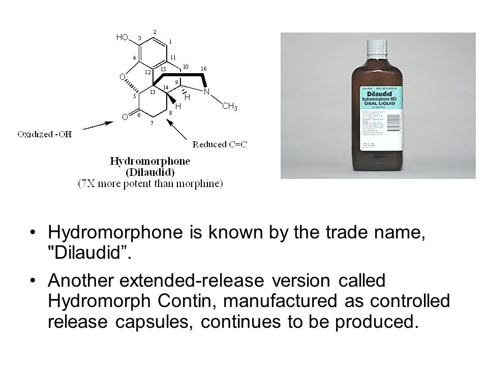 Hydromorphone is known by the trade name, Dilaudid .