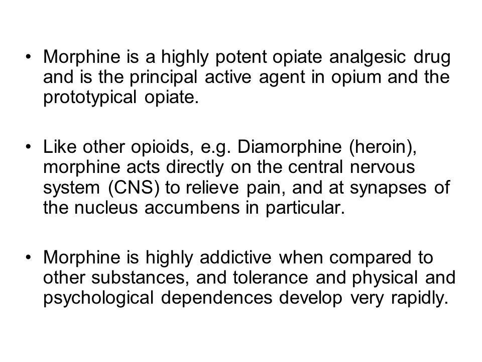 Morphine is a highly potent opiate analgesic drug and is the principal active agent in opium and the prototypical opiate.