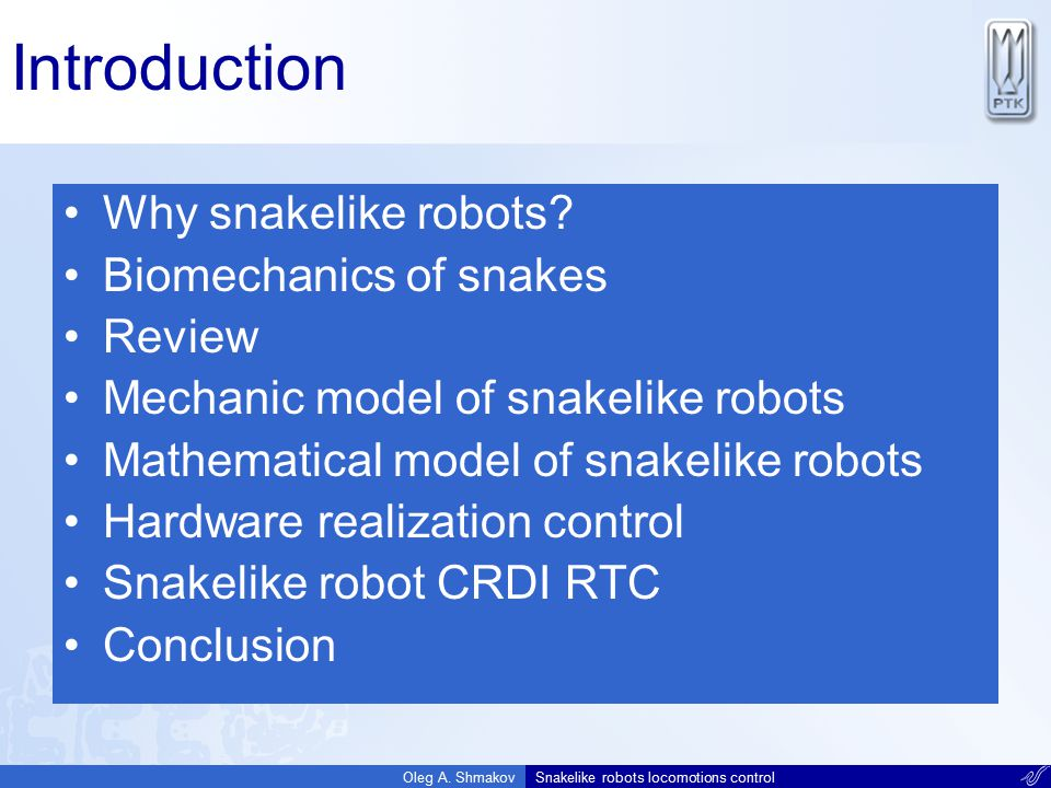 Introduction Why snakelike robots Biomechanics of snakes Review