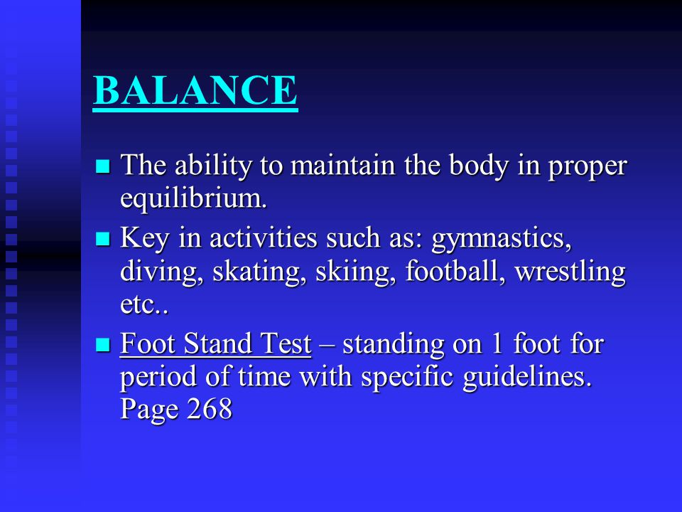 BALANCE The ability to maintain the body in proper equilibrium.