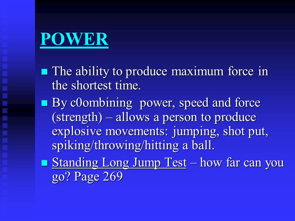 POWER The ability to produce maximum force in the shortest time.