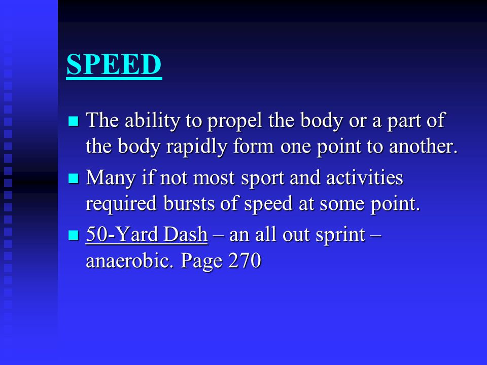 SPEED The ability to propel the body or a part of the body rapidly form one point to another.