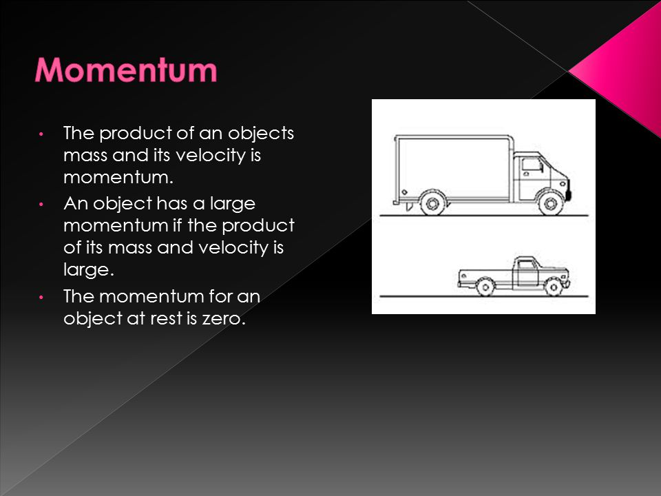 Momentum The product of an objects mass and its velocity is momentum.