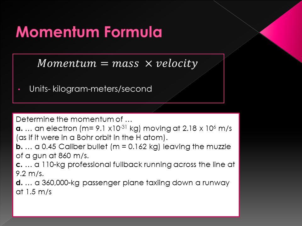 Momentum Formula Determine the momentum of …