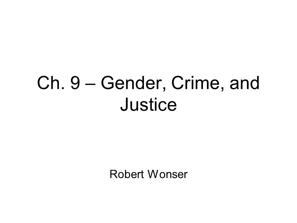 Ch. 9 – Gender, Crime, and Justice