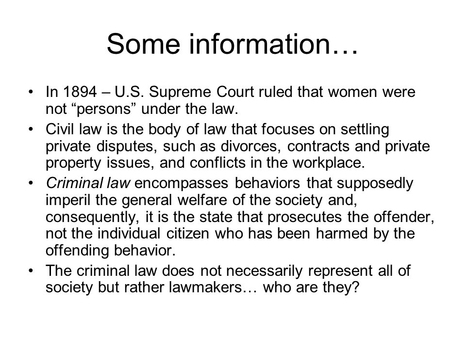 Some information… In 1894 – U.S. Supreme Court ruled that women were not persons under the law.