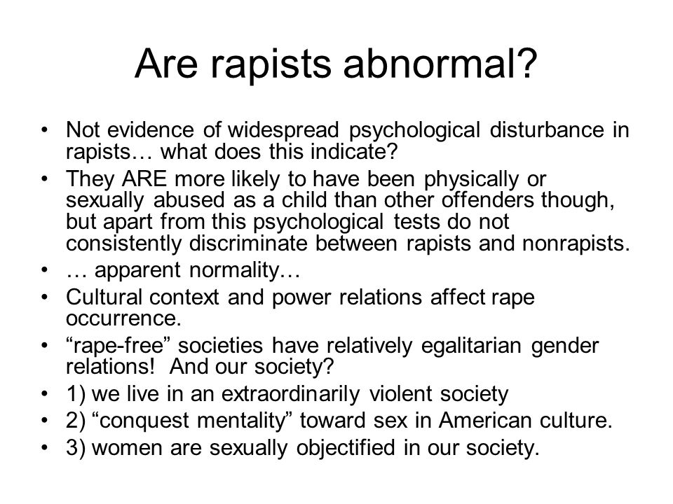 Are rapists abnormal Not evidence of widespread psychological disturbance in rapists… what does this indicate
