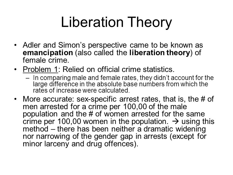Liberation Theory Adler and Simon's perspective came to be known as emancipation (also called the liberation theory) of female crime.