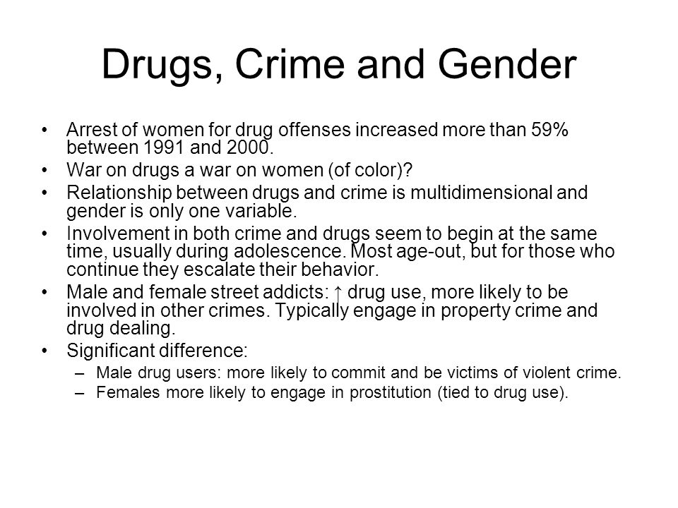 Drugs, Crime and Gender Arrest of women for drug offenses increased more than 59% between 1991 and 2000.