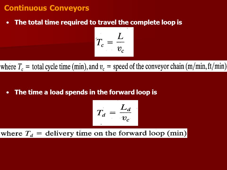 Continuous Conveyors The total time required to travel the complete loop is.