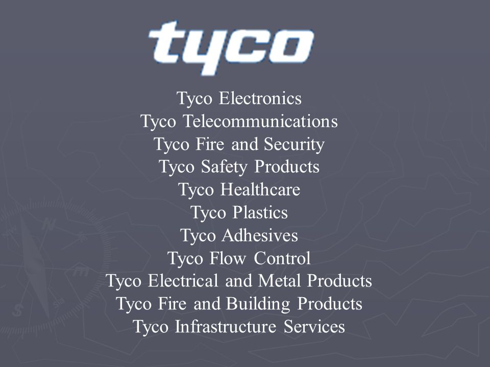 Tyco Telecommunications Tyco Fire and Security Tyco Safety Products