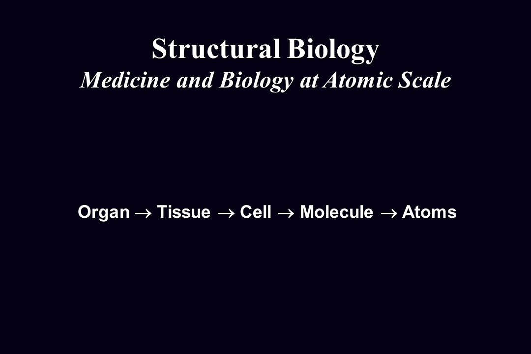 Structural Biology Medicine and Biology at Atomic Scale
