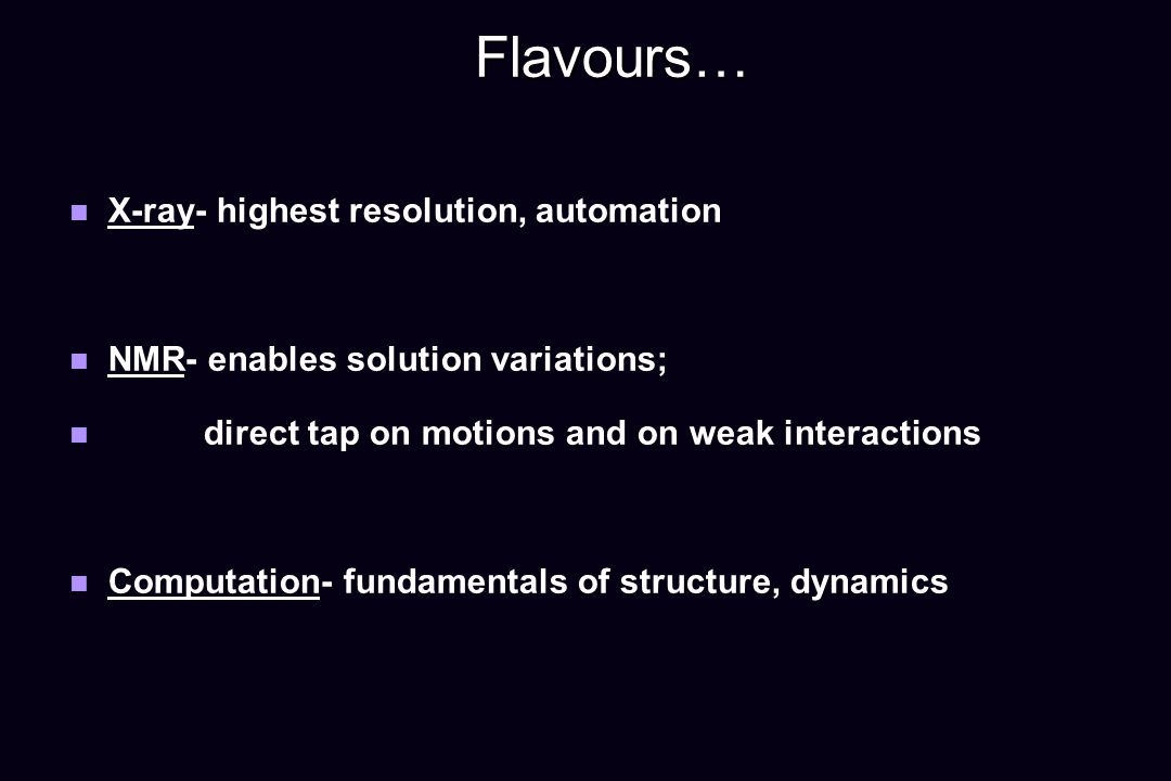 Flavours… X-ray- highest resolution, automation
