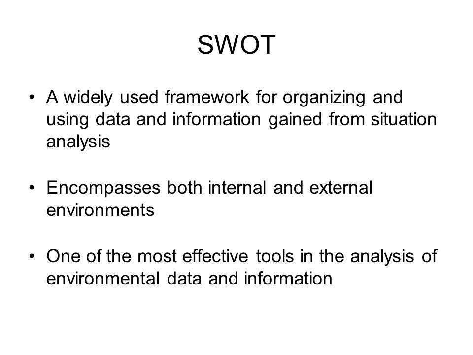 SWOT A widely used framework for organizing and using data and information gained from situation analysis.