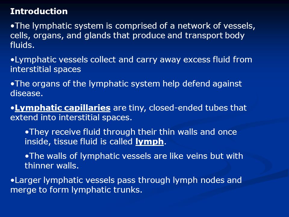 Introduction The lymphatic system is comprised of a network of vessels, cells, organs, and glands that produce and transport body fluids.