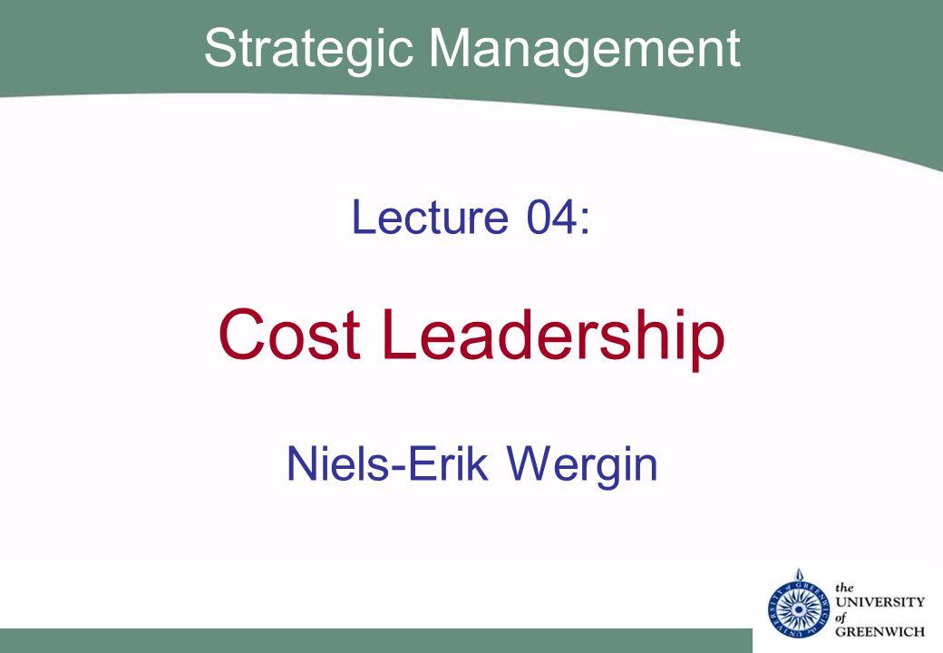 Lecture 04: Cost Leadership Niels-Erik Wergin