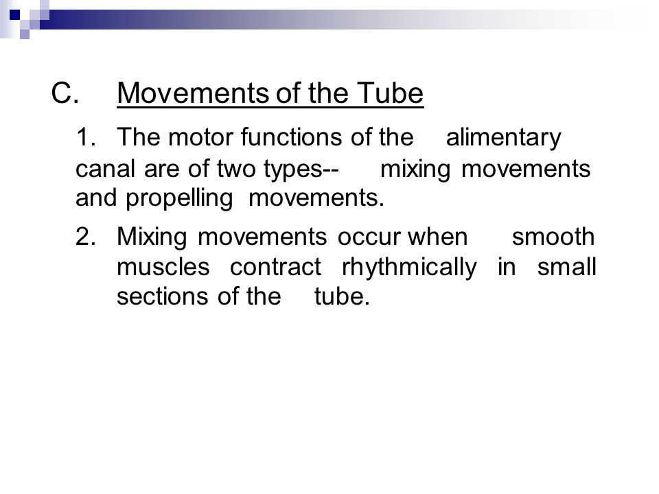 C. Movements of the Tube 1. The motor functions of the alimentary canal are of two types-- mixing movements and propelling movements.