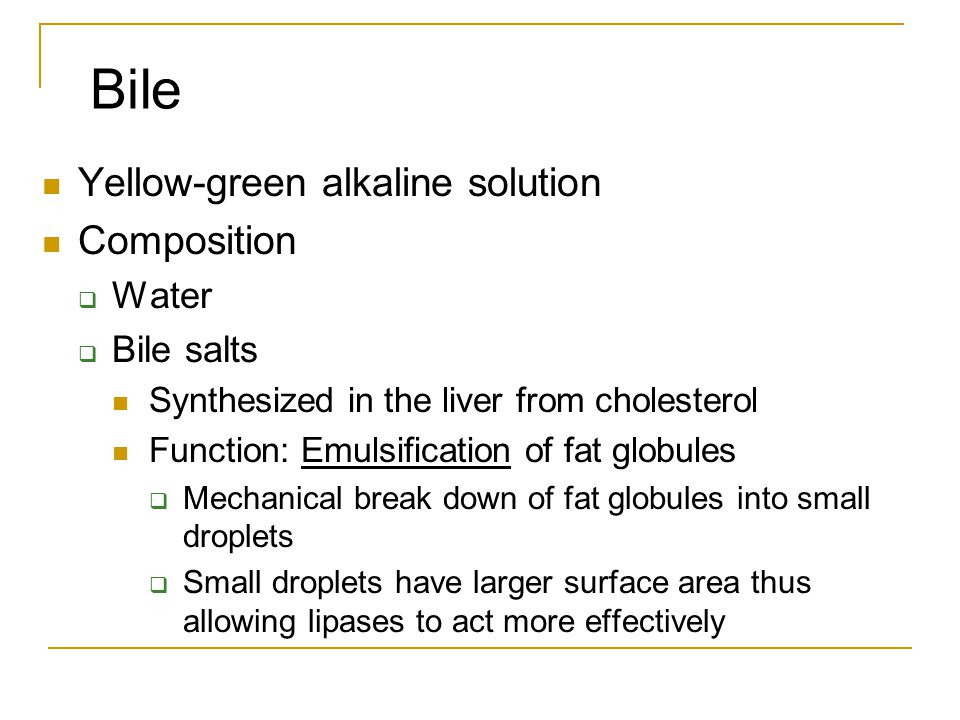 Bile Yellow-green alkaline solution Composition Water Bile salts