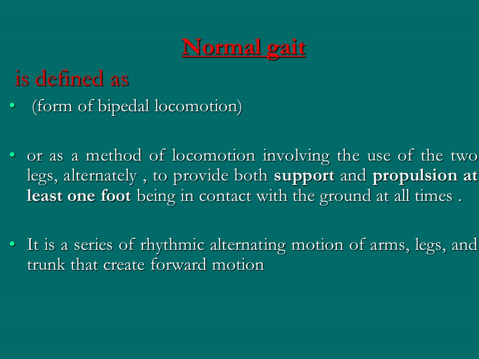Normal gait is defined as (form of bipedal locomotion)