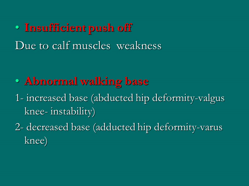 Due to calf muscles weakness Abnormal walking base